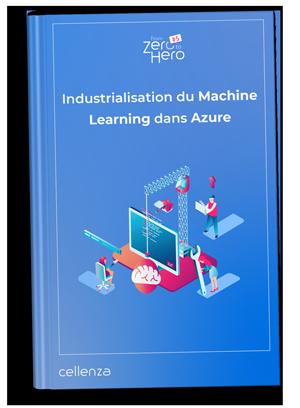 FromZeroToHero - Comment industrialiser une solution de Machine Learning?